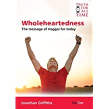 Wholeheartedness: A Message from Haggai for today (Truth for All Time) by Jonathan Griffiths (2014-06-16)