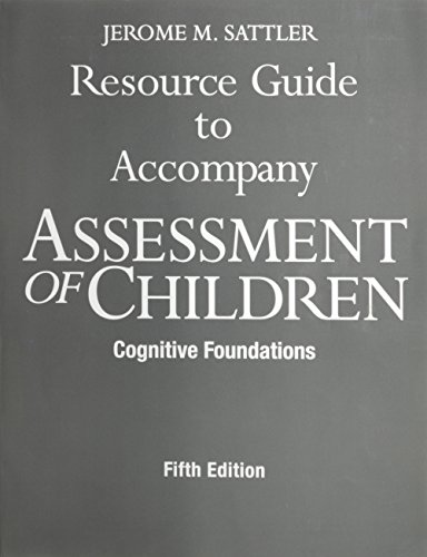 Resource Guide to Accompany Assessment of Children: Cognitive Foundations, 5th Edition