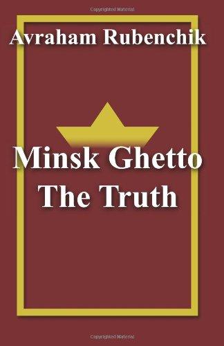 The Truth About Ghetto Minsk Avraham Rubenchik