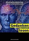 Gedanken lesen und steuern: bewährte psychologische Tricks und wertvolle Ratschläge wie Sie erfolgreich Menschen manipulieren und deuten (German Edition)