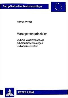 Book Managementprinzipien: und ihre Zusammenhänge mit Arbeitsorientierungen und Arbeitsverhalten (Europäische Hochschulschriften / European University ... Universitaires Européennes) (German Edition)