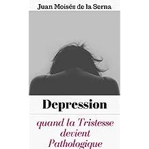Depression: quand la Tristesse devient Pathologique (French Edition)
