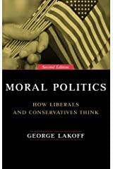 Moral Politics : How Liberals and Conservatives Think Paperback