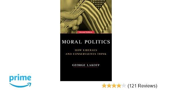 Amazon com: Moral Politics : How Liberals and Conservatives