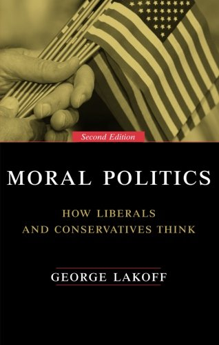 Moral Politics : How Liberals and Conservatives Think