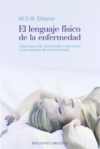 El Lenguaje Fisico de la Enfermedad: Como eschuchar, comprender y reaccionar a los mensajes de la enfermedad  [Limmer, M S W Eleanor] (Tapa Blanda)