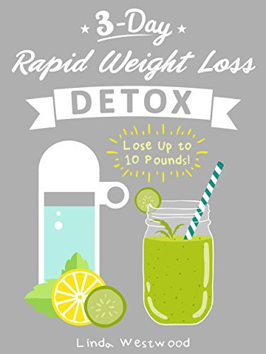 Detox : 3-Day Rapid Weight Loss Detox Cleanse - Lose Up to