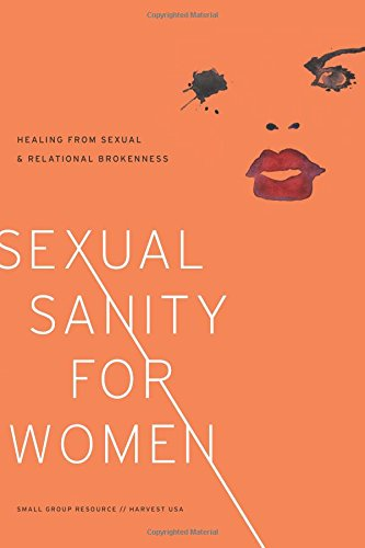 Sexual Sanity for Women: Healing from Sexual and Relational Brokenness