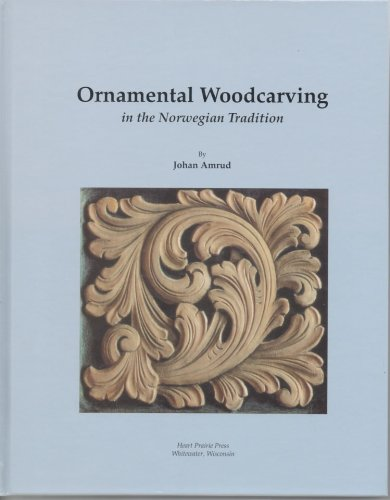 Ornamental Woodcarving in the Norwegian Tradition by Heart Prairie Pr