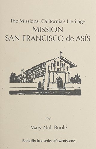 The Missions: California's Heritage : Mission San Francisco De    Asis (Mission San Francisco De Asis)