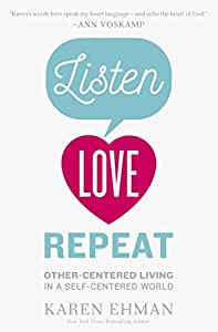 Listen, Love, Repeat: Other-Centered Living in a Self-Centered World