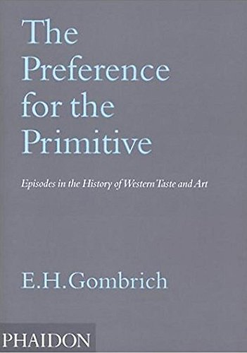 The Preference for the Primitive: Episodes in the History of Western Taste and Art