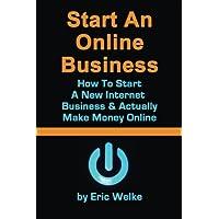 Start An ONline Business How to Start A New Internet Business & Actually Make money Online