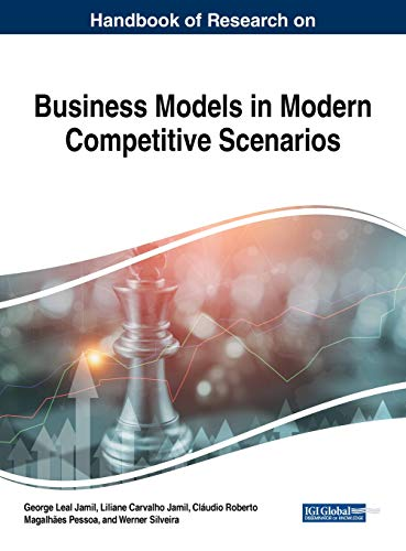 (Handbook of Research on Business Models in Modern Competitive Scenarios (Advances in Business Strategy and Competitive Advantage))