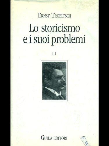 Lo storicismo e i suoi problemi vol. 3 Ernest Troeltsch
