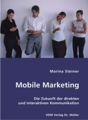 Mobile Marketing: Die Zukunft der direkten und interaktiven Kommunikation