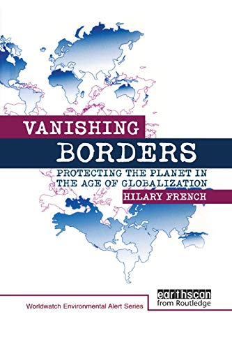 Vanishing Borders: Protecting the planet in the age of globalization (The Worldwatch Environmental Alert Series)