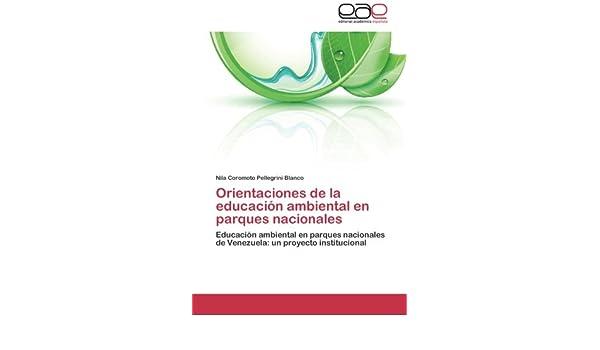 Orientaciones de la educación ambiental en parques nacionales: Amazon.es: Pellegrini Blanco Nila Coromoto: Libros