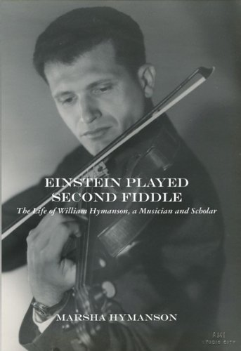 Einstein Played Second Fiddle, The Life of William Hymanson a musician and scholar