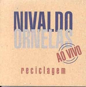 Nivaldo Ornelas - Nivaldo Ornelas: Reciclagem - Amazon.com Music