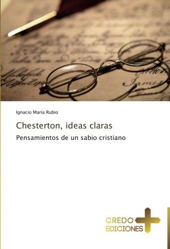 Chesterton, ideas claras: Pensamientos de un sabio cristiano (Spanish Edition) [Ignacio Maria Rubio] (Tapa Blanda)