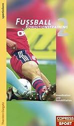 Fussball Konditionstraining: Fußball Konditionstraining, Bd.2, Koordination und Rehabilitation