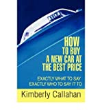 img - for How to Buy a New Car at the Best Price: Exactly What to Say Exactly Who to Say It to (Paperback) - Common book / textbook / text book