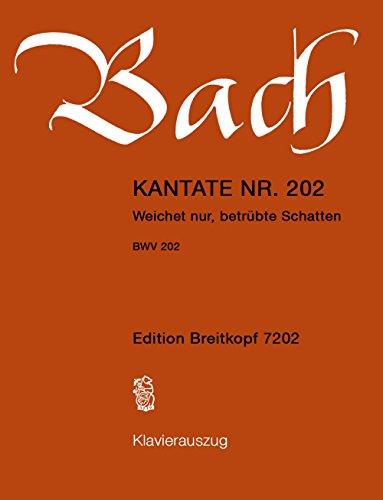 (Cantata BWV 202 - Weichet nur, betrübte Schatten - Wedding Cantata - soprano and piano reduction - vocal/piano score - (EB 7202) )