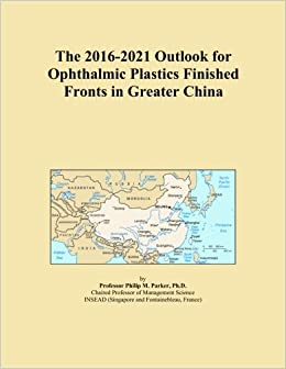 The 2016-2021 Outlook for Ophthalmic Plastics Finished Fronts in Greater China