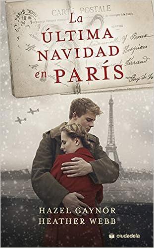 La Última Navidad en París de Hazel Gaynors y Heather Webb