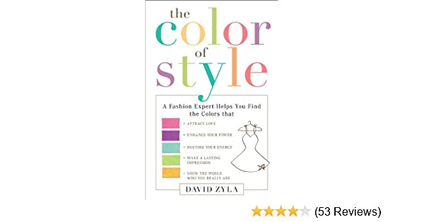The Color Of Style A Fashion Expert Helps You Find Colors That Attract Love Enhance Your Power Restore Your Energy Make A Lasting Impression And Show The World Who Y Zyla David