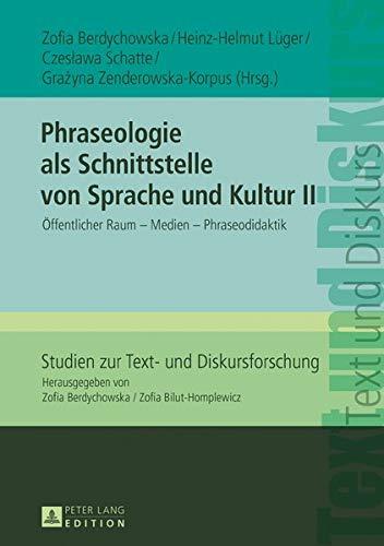 Phraseologie ALS Schnittstelle Von Sprache Und Kultur II: Oeffentlicher Raum - Medien - Phraseodidaktik: 2 (Studien Zur Text- Und Diskursforschung)