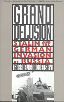 Book [ Grand Delusion: Stalin and the German Invasion of Russia [ GRAND DELUSION: STALIN AND THE GERMAN INVASION OF RUSSIA BY Gorodetsky, Gabriel ( Author ) Mar-11-2001[ GRAND DELUSION: STALIN AND THE GERMAN INVASION OF RUSSIA [ GRAND DELUSION: STALIN AND THE GERMAN INVASION OF RUSSIA BY GORODETSKY, GABRIEL ( AUTHOR ) MAR-11-2001 ] By Gorodetsky, Gabriel ( Author )Mar-11-2001 By Gorodetsky, Gabriel ( Author ) 2001 ]