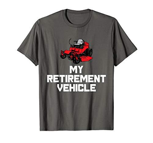 My Retirement Vehicle T-Shirt Funny Zero Turn Mowing Gift