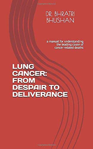 LUNG CANCER: FROM DESPAIR TO DELIVERANCE: a manual for understanding the leading cause of cancer-related deaths