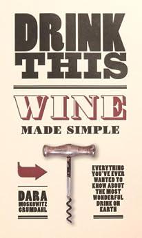 Drink This: Wine Made Simple by [Moskowitz Grumdahl, Dara]