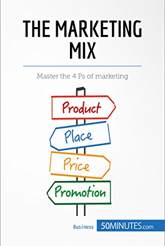 The Marketing Mix: Master the 4 Ps of marketing (Management & Marketing Book 8)