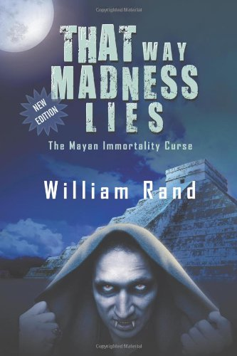 Book: That Way Madness Lies - The Mayan Immortality Curse by William Rand