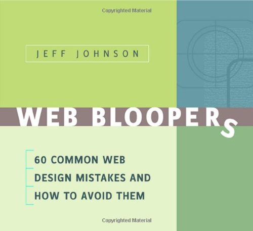 Web Bloopers: 60 Common Web Design Mistakes, and How to