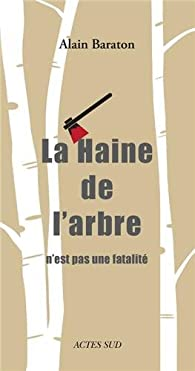 La Haine de l'arbre n'est pas une fatalité par Alain Baraton