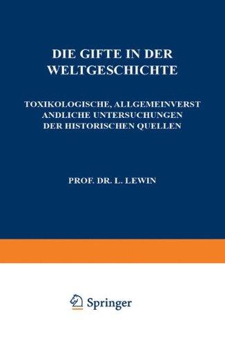 Die Gifte in der Weltgeschichte: Toxikologische, Allgemeinverständliche Untersuchungen der Historischen Quellen