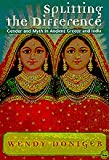 Splitting the Difference : Gender and Myth in Ancient Greece and India, Doniger, Wendy, 0226156400