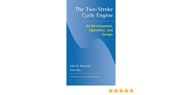 Two Stroke Cycle Engine It S Development Operation And Design Combustion Heywood John B 9781560328315 Amazon Com Books