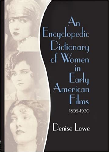An Encyclopedic Dictionary of Women in Early American Films: 1895-1930