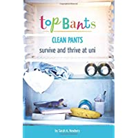Top Bants, Clean Pants. Survive and Thrive at Uni!: Survive and Thrive at Uni