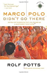 Marco Polo Didn't Go There: Stories and Revelations from One Decade as a Postmodern Travel Writer (Travelers' Tales Guides) by Rolf Potts (1-Sep-2008) Paperback