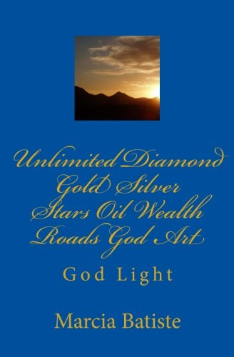 Download Unlimited Diamond Gold Silver Stars Oil Wealth Roads God Art: God Light ebook