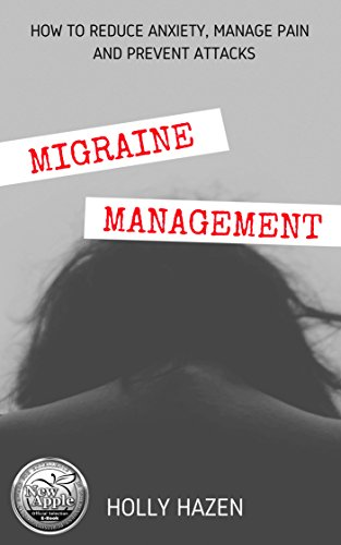 Migraine Management: How to Reduce Anxiety, Manage Pain and Prevent Attacks by [Hazen, Holly]
