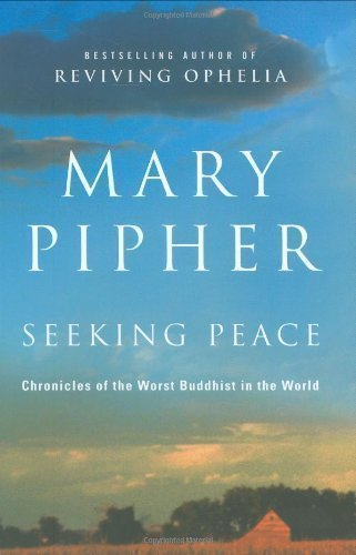 By Mary Pipher: Seeking Peace: Chronicles of the Worst Buddhist in the World