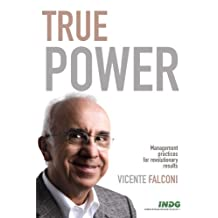 True Power. Management Practices for Revolutionary Results - Volume 1
